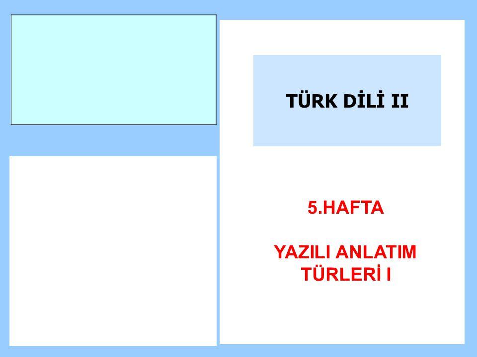 TÜRK DİLİ II 5.HAFTA YAZILI ANLATIM TÜRLERİ I