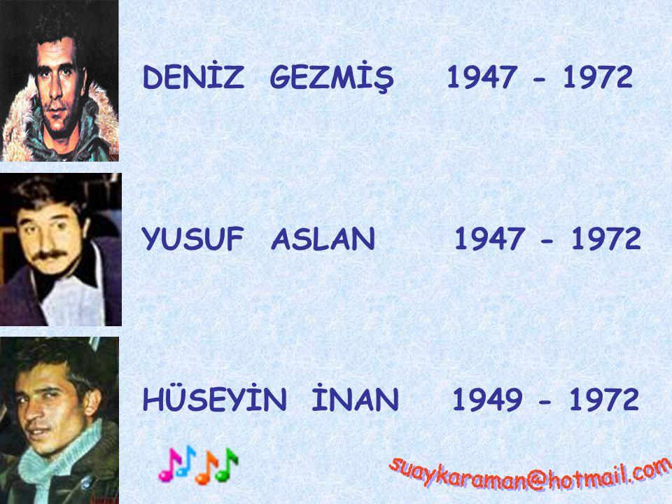 DENİZ GEZMİŞ 1947 - 1972 YUSUF ASLAN 1947 - 1972