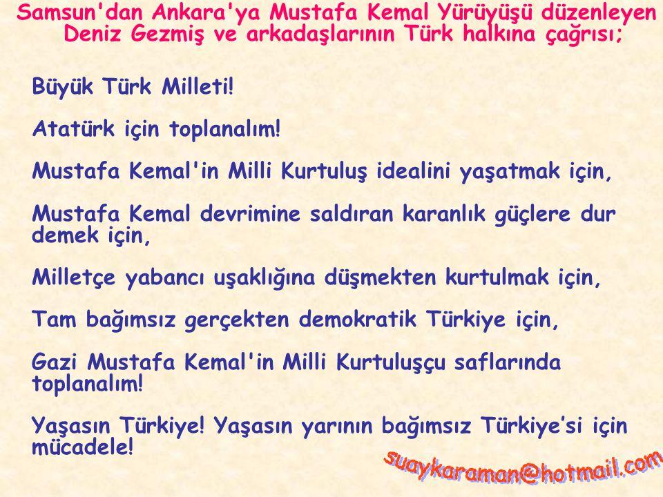 Samsun dan Ankara ya Mustafa Kemal Yürüyüşü düzenleyen Deniz Gezmiş ve arkadaşlarının Türk halkına çağrısı;