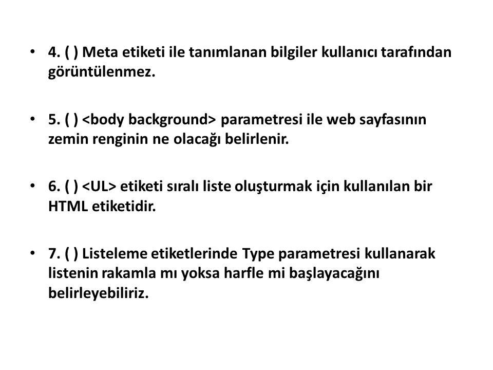 4. ( ) Meta etiketi ile tanımlanan bilgiler kullanıcı tarafından görüntülenmez.