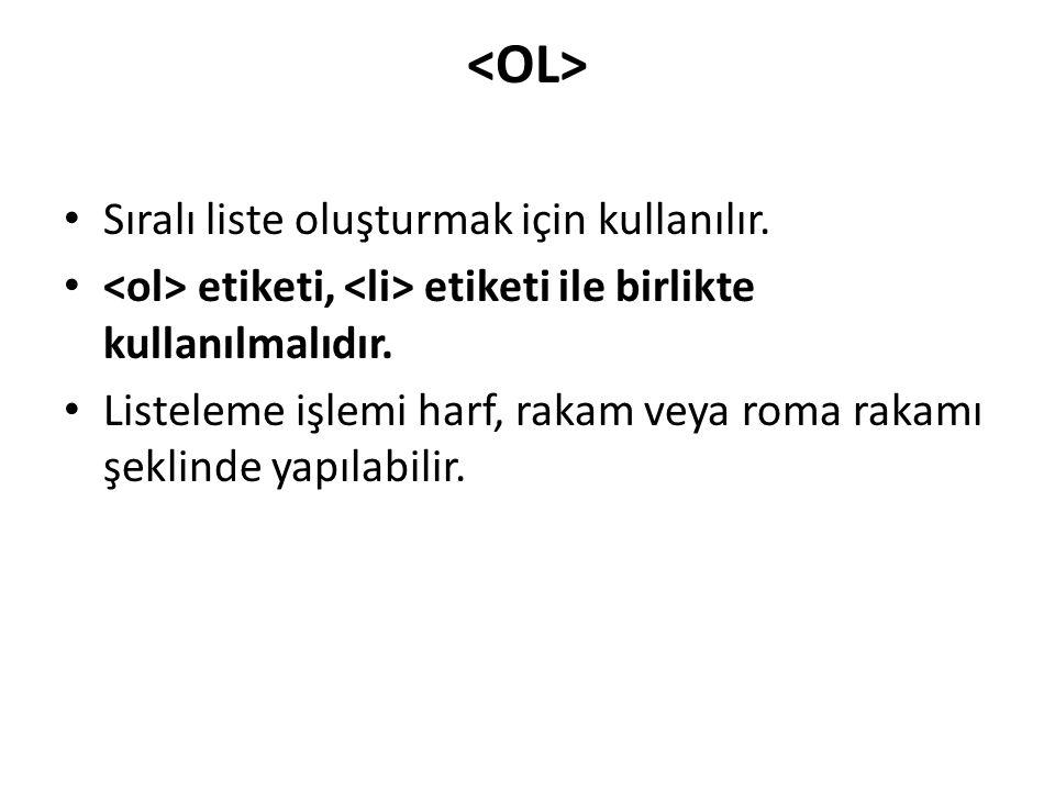 <OL> Sıralı liste oluşturmak için kullanılır.