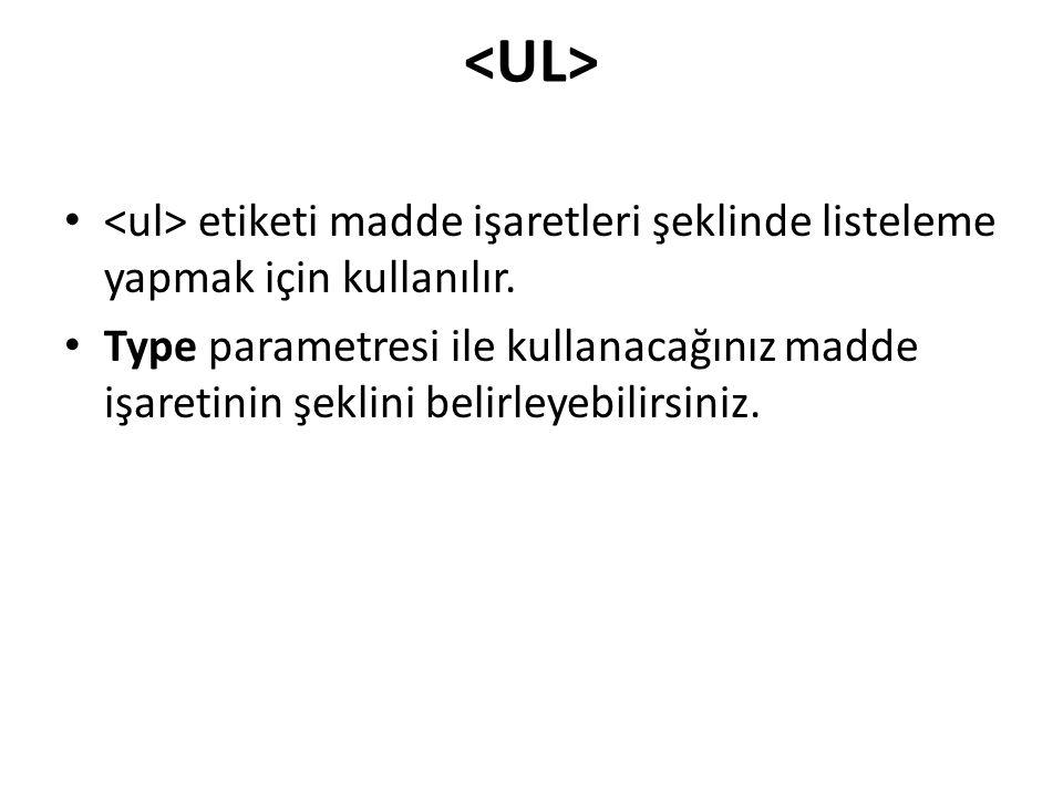 <UL> <ul> etiketi madde işaretleri şeklinde listeleme yapmak için kullanılır.