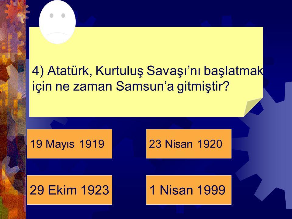 4) Atatürk, Kurtuluş Savaşı'nı başlatmak için ne zaman Samsun'a gitmiştir