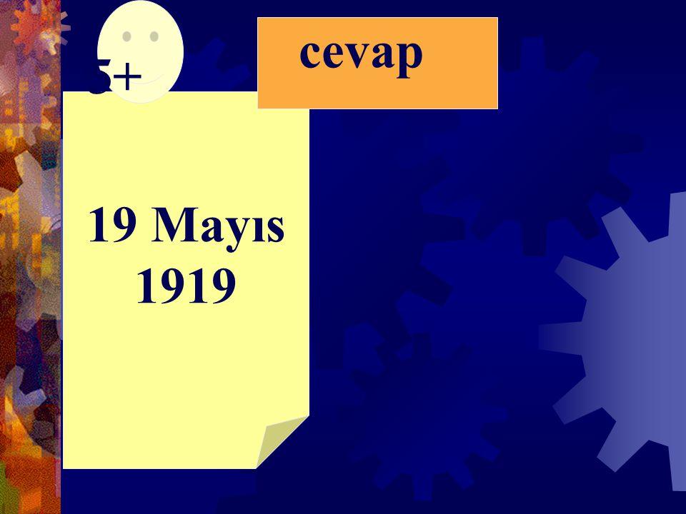 cevap 5+ 19 Mayıs 1919