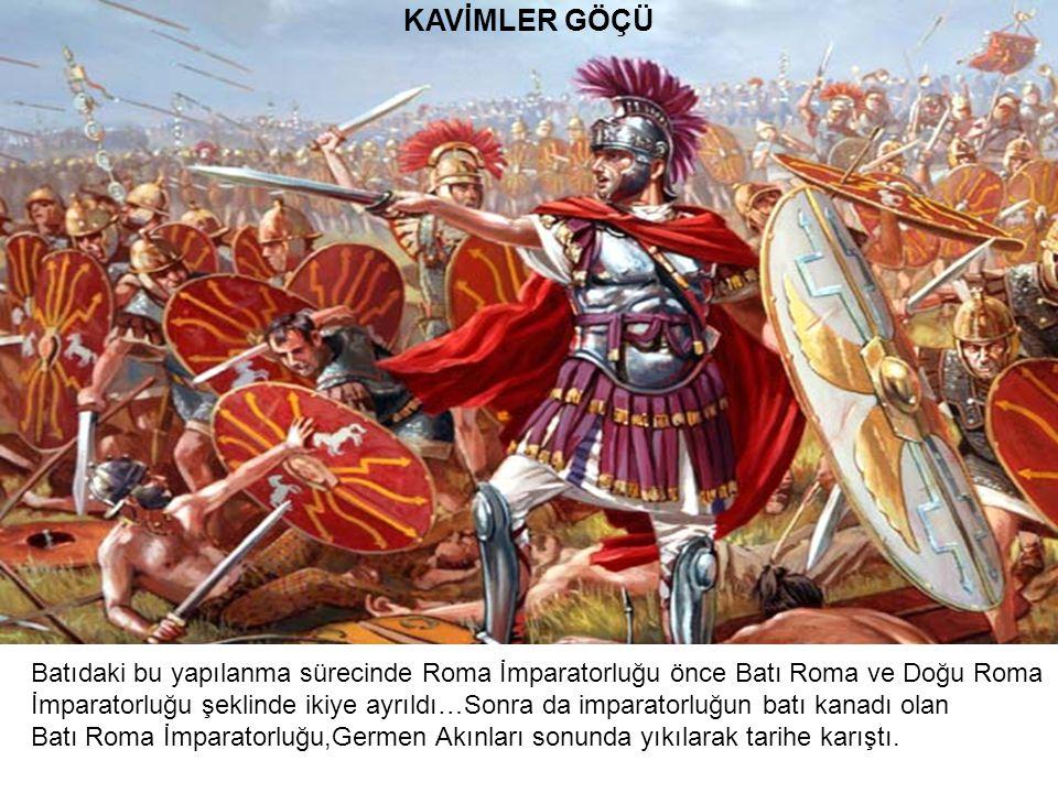 KAVİMLER GÖÇÜ Batıdaki bu yapılanma sürecinde Roma İmparatorluğu önce Batı Roma ve Doğu Roma.
