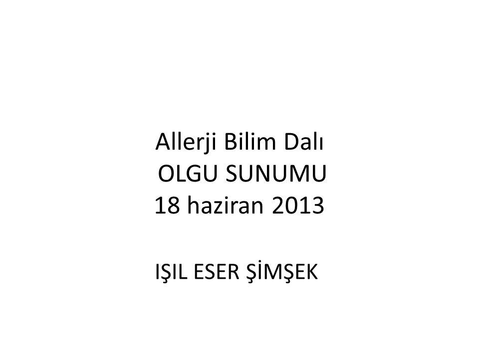 Allerji Bilim Dalı OLGU SUNUMU 18 haziran 2013