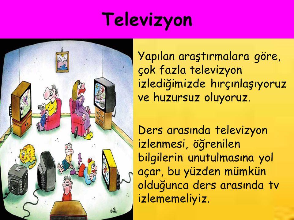 Televizyon Yapılan araştırmalara göre, çok fazla televizyon izlediğimizde hırçınlaşıyoruz ve huzursuz oluyoruz.