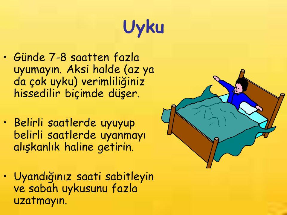 Uyku Günde 7-8 saatten fazla uyumayın. Aksi halde (az ya da çok uyku) verimliliğiniz hissedilir biçimde düşer.