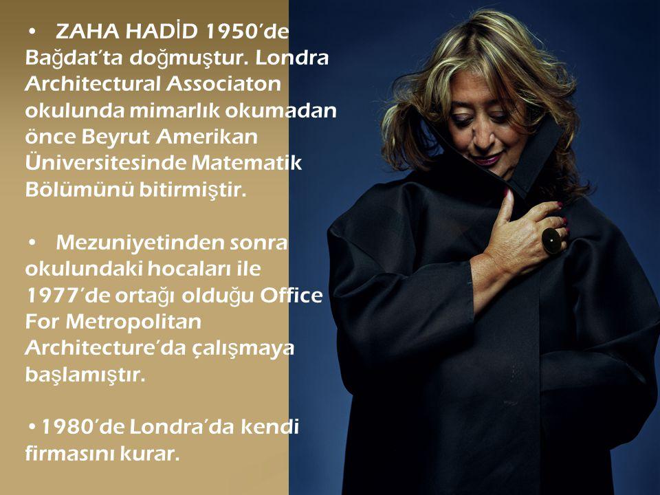 ZAHA HADİD 1950'de Bağdat'ta doğmuştur