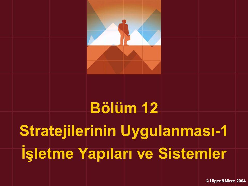Bölüm 12 Stratejilerinin Uygulanması-1 İşletme Yapıları ve Sistemler