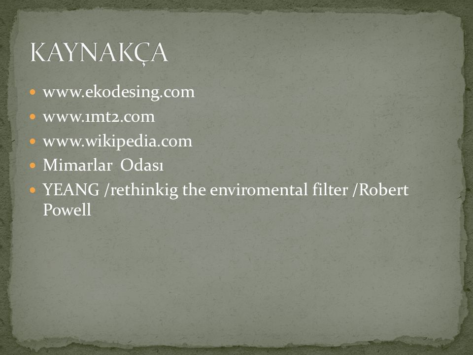 KAYNAKÇA www.ekodesing.com www.1mt2.com www.wikipedia.com