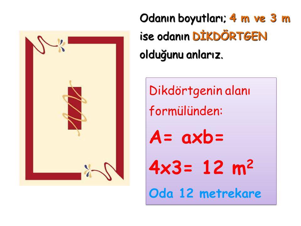 A= axb= 4x3= 12 m2 Oda 12 metrekare Dikdörtgenin alanı formülünden: