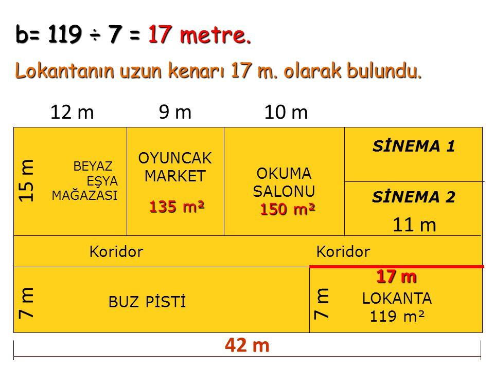 b= 119 ÷ 7 = 17 metre. Lokantanın uzun kenarı 17 m. olarak bulundu. 12 m. 9 m. 10 m. SİNEMA 1. OYUNCAK.