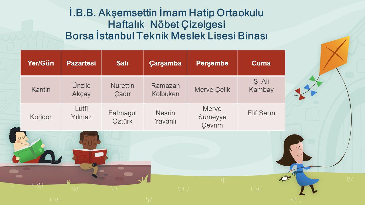 İ.B.B. Akşemsettin İmam Hatip Ortaokulu Haftalık Nöbet Çizelgesi Borsa İstanbul Teknik Meslek Lisesi Binası