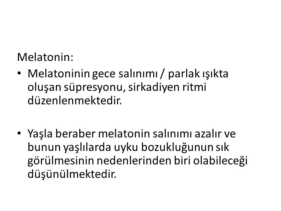 Melatonin: Melatoninin gece salınımı / parlak ışıkta oluşan süpresyonu, sirkadiyen ritmi düzenlenmektedir.