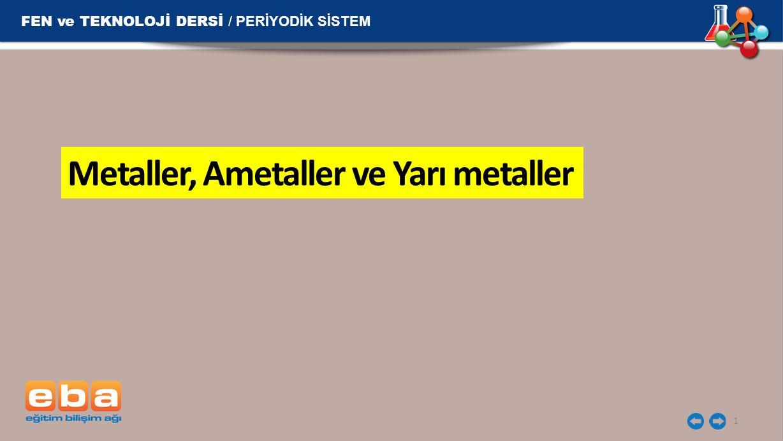 Metaller, Ametaller ve Yarı metaller