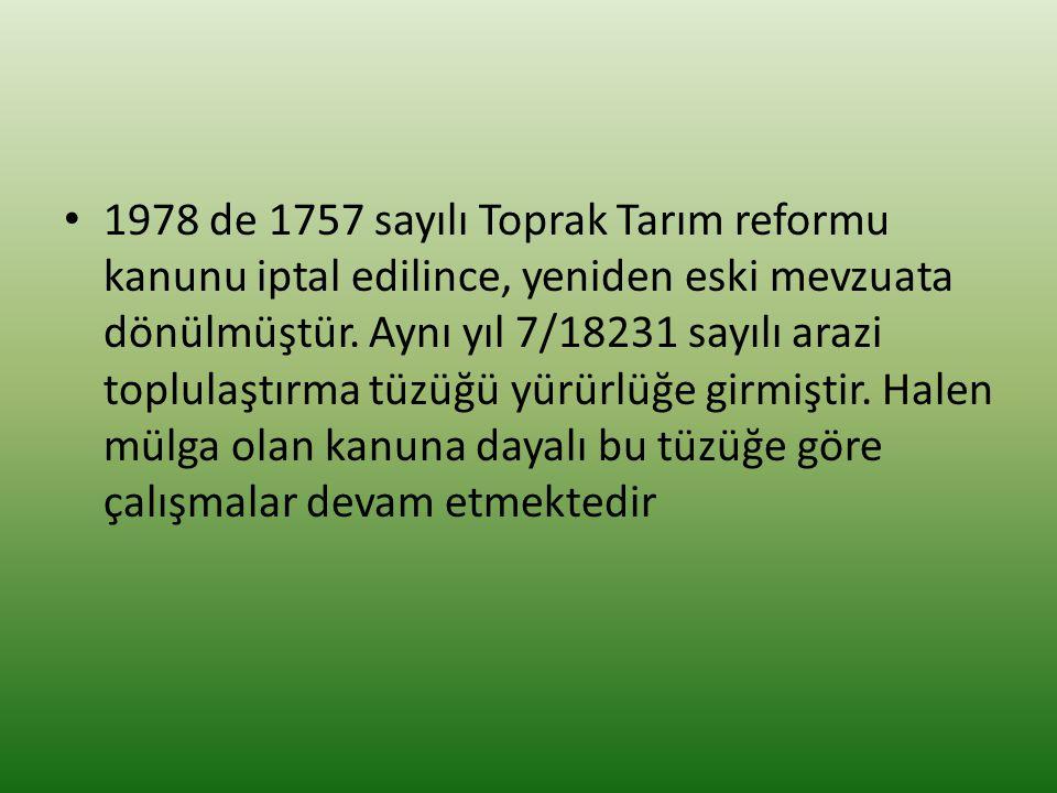 1978 de 1757 sayılı Toprak Tarım reformu kanunu iptal edilince, yeniden eski mevzuata dönülmüştür.