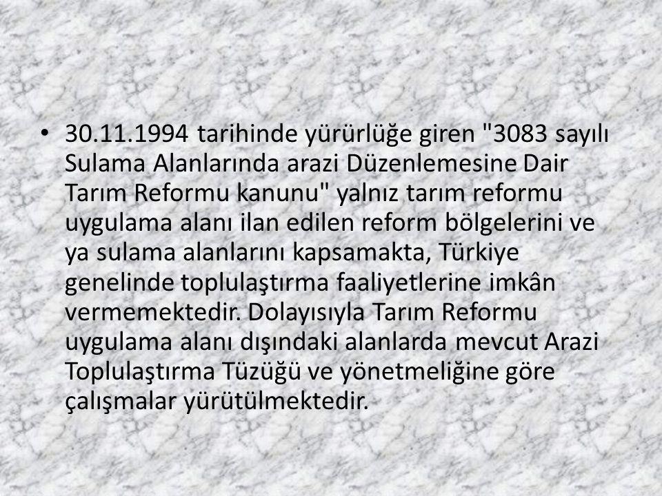30.11.1994 tarihinde yürürlüğe giren 3083 sayılı Sulama Alanlarında arazi Düzenlemesine Dair Tarım Reformu kanunu yalnız tarım reformu uygulama alanı ilan edilen reform bölgelerini ve ya sulama alanlarını kapsamakta, Türkiye genelinde toplulaştırma faaliyetlerine imkân vermemektedir.