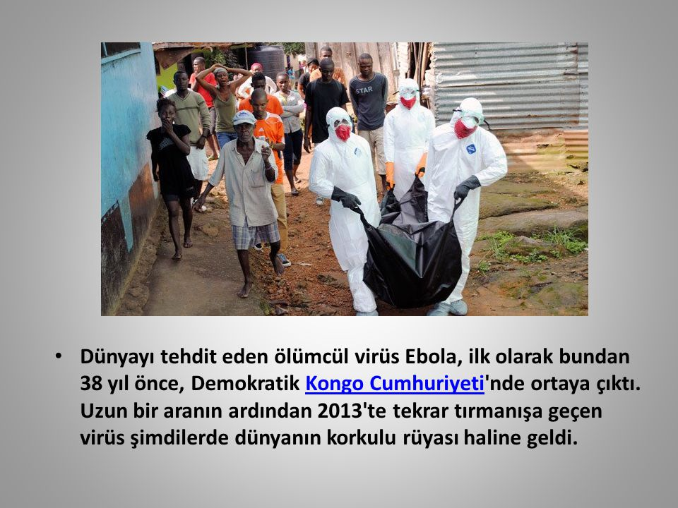 Dünyayı tehdit eden ölümcül virüs Ebola, ilk olarak bundan 38 yıl önce, Demokratik Kongo Cumhuriyeti nde ortaya çıktı.