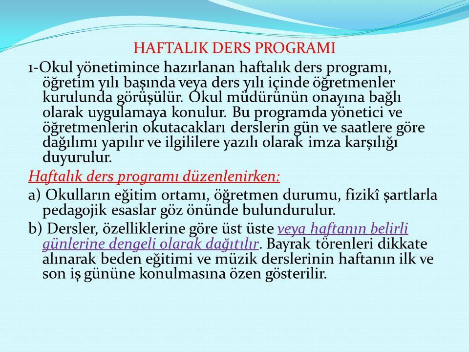 HAFTALIK DERS PROGRAMI 1-Okul yönetimince hazırlanan haftalık ders programı, öğretim yılı başında veya ders yılı içinde öğretmenler kurulunda görüşülür.
