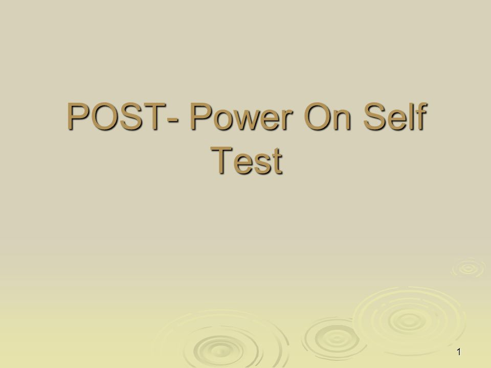 POST- Power On Self Test