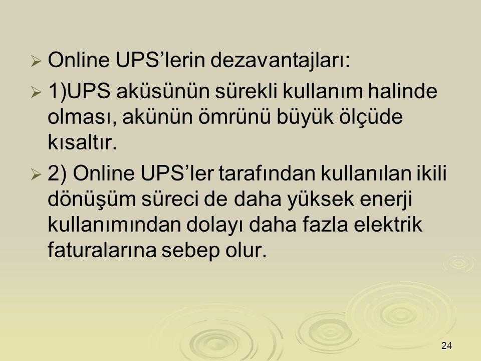 Online UPS'lerin dezavantajları: