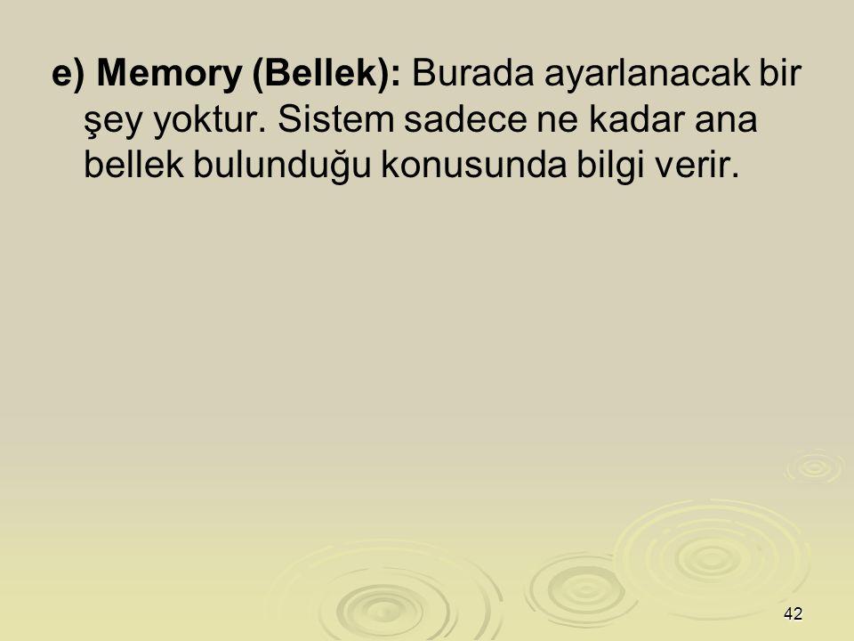 e) Memory (Bellek): Burada ayarlanacak bir şey yoktur