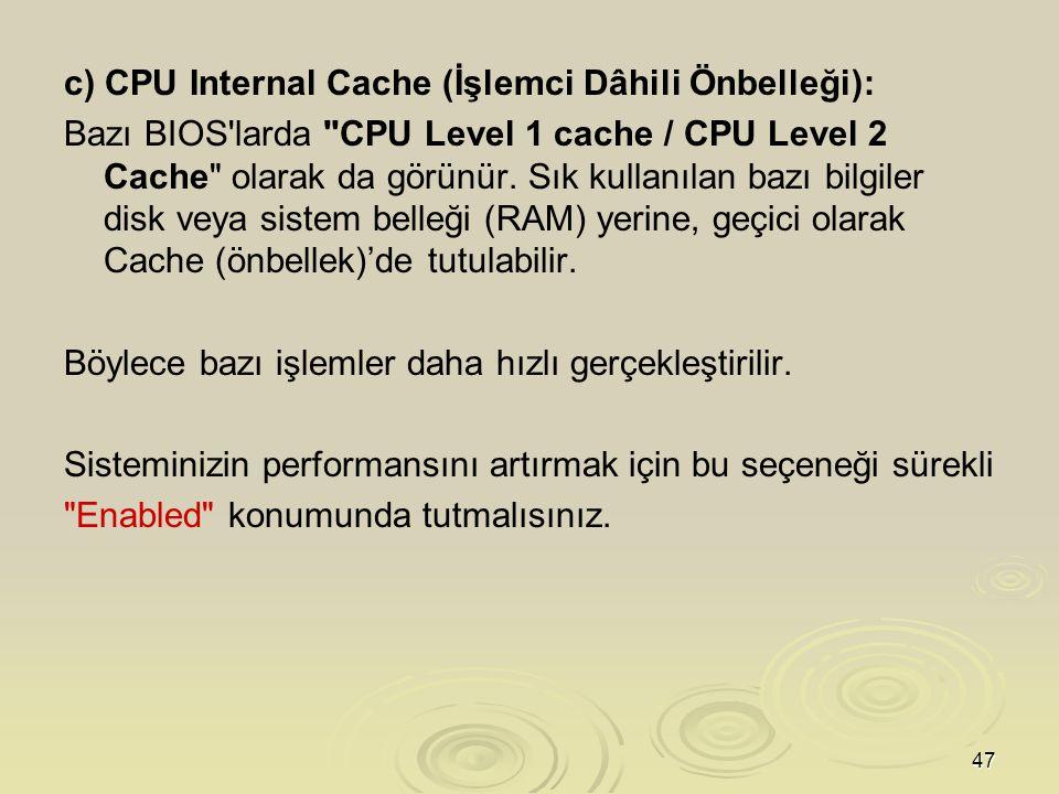 c) CPU Internal Cache (İşlemci Dâhili Önbelleği):