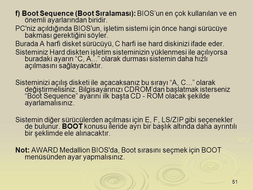 f) Boot Sequence (Boot Sıralaması): BIOS'un en çok kullanılan ve en önemli ayarlarından biridir.