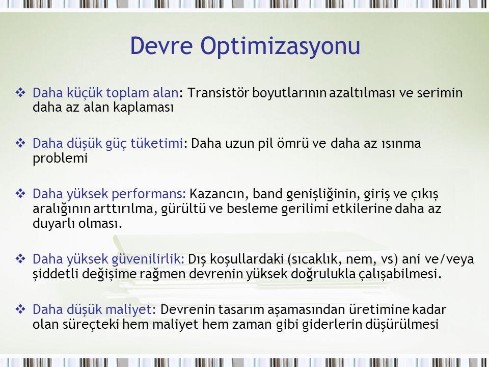 Devre Optimizasyonu Daha küçük toplam alan: Transistör boyutlarının azaltılması ve serimin daha az alan kaplaması.