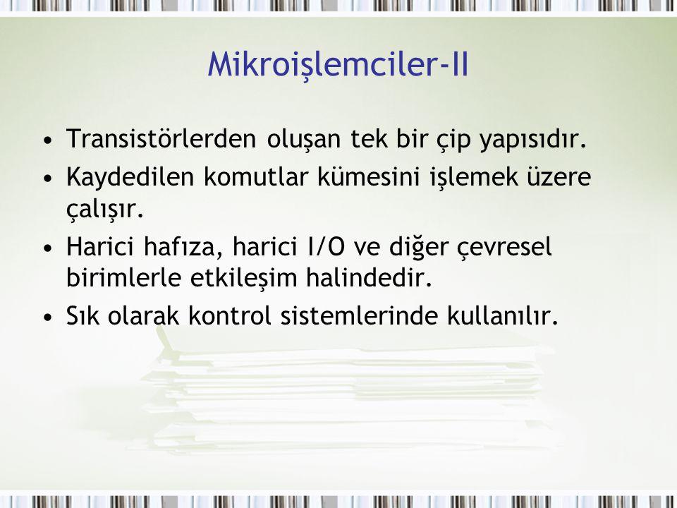 Mikroişlemciler-II Transistörlerden oluşan tek bir çip yapısıdır.