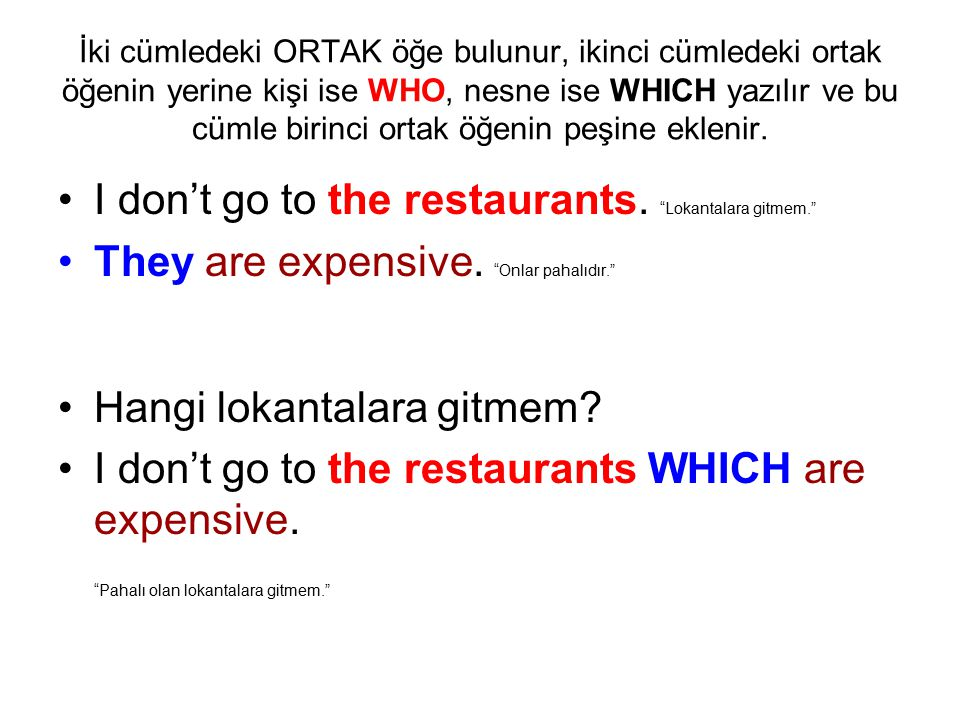 I don't go to the restaurants. Lokantalara gitmem.