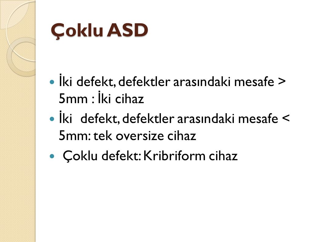 Çoklu ASD İki defekt, defektler arasındaki mesafe > 5mm : İki cihaz