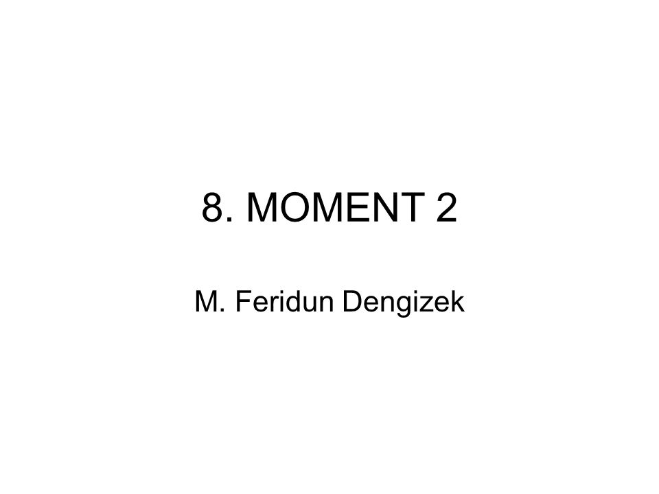 8. MOMENT 2 M. Feridun Dengizek