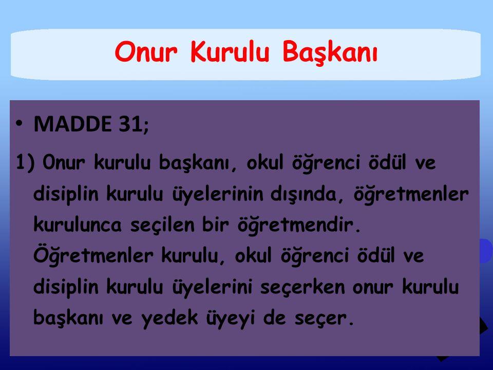 Onur Kurulu Başkanı MADDE 31;