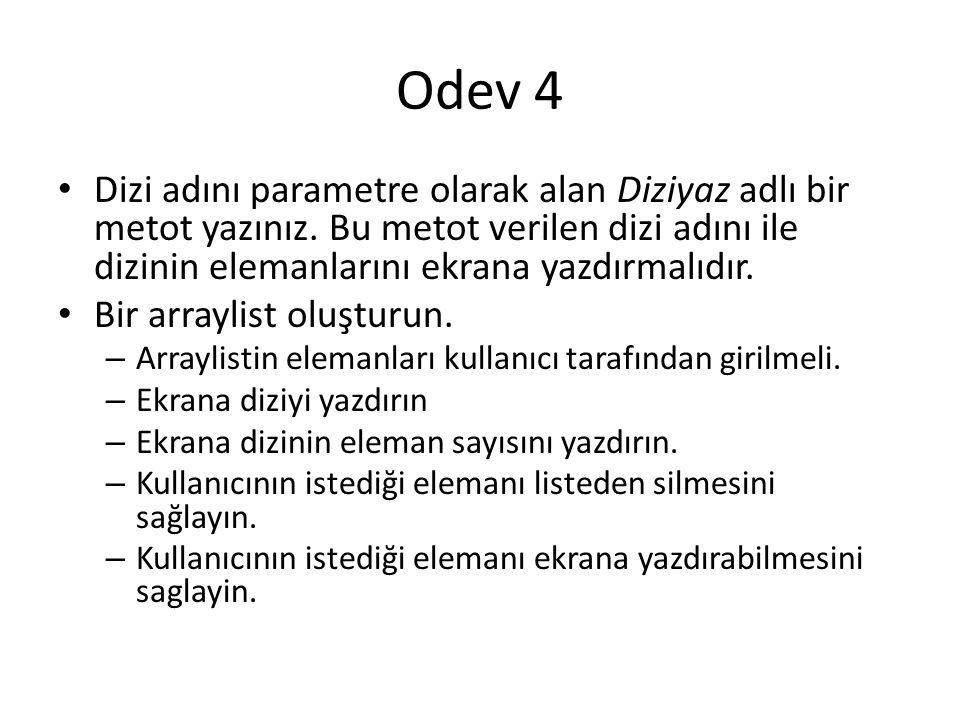 Odev 4 Dizi adını parametre olarak alan Diziyaz adlı bir metot yazınız. Bu metot verilen dizi adını ile dizinin elemanlarını ekrana yazdırmalıdır.