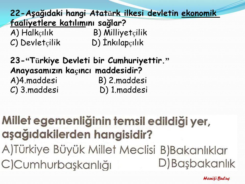 22-Aşağıdaki hangi Atatürk ilkesi devletin ekonomik