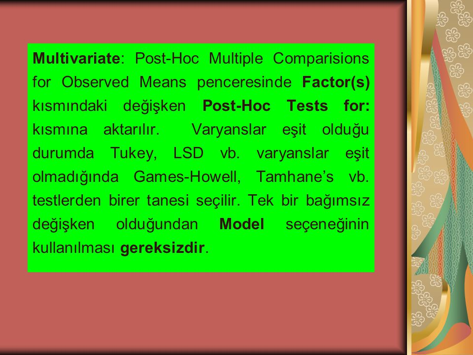 Multivariate: Post-Hoc Multiple Comparisions for Observed Means penceresinde Factor(s) kısmındaki değişken Post-Hoc Tests for: kısmına aktarılır.