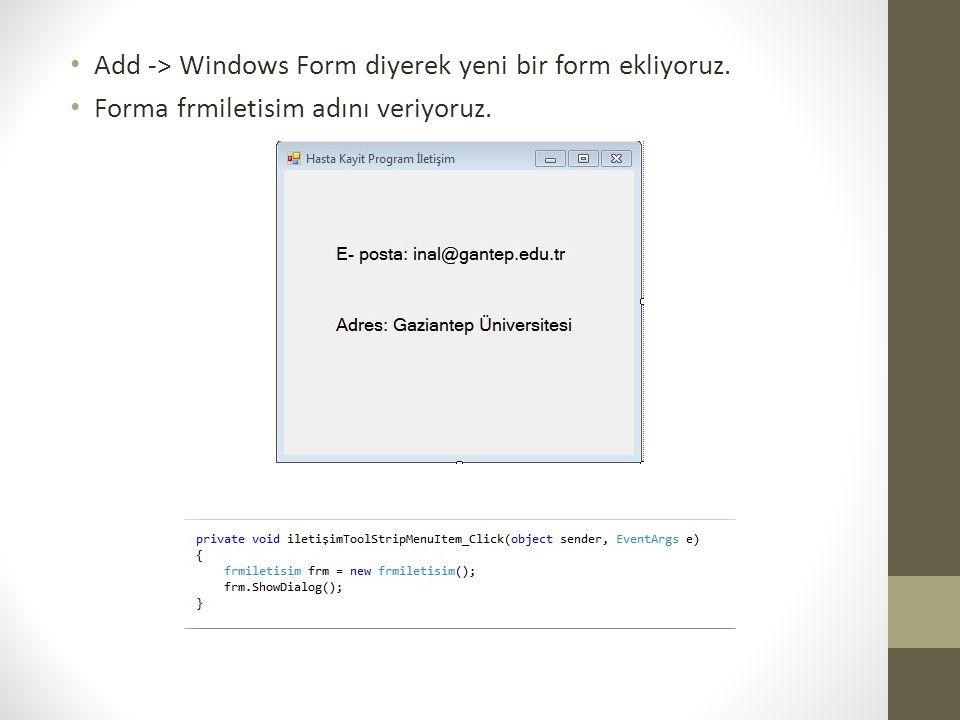 Add -> Windows Form diyerek yeni bir form ekliyoruz.