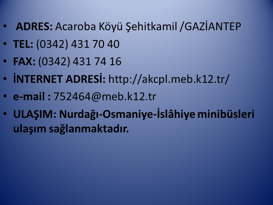 ADRES: Acaroba Köyü Şehitkamil /GAZİANTEP