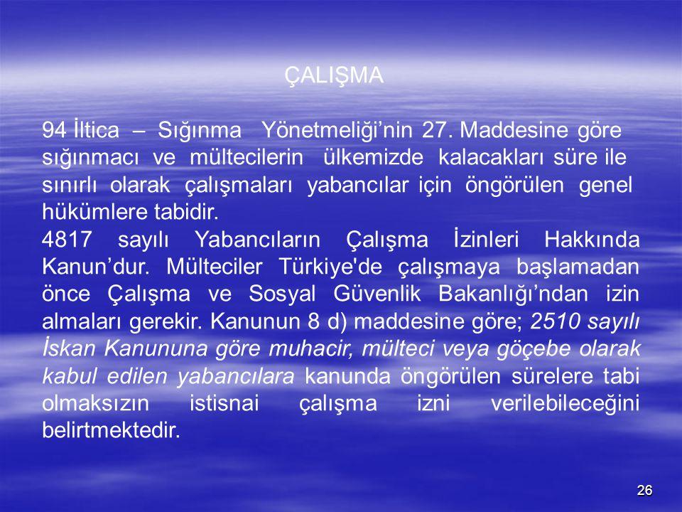 ÇALIŞMA 94 İltica – Sığınma Yönetmeliği'nin 27. Maddesine göre. sığınmacı ve mültecilerin ülkemizde kalacakları süre ile.