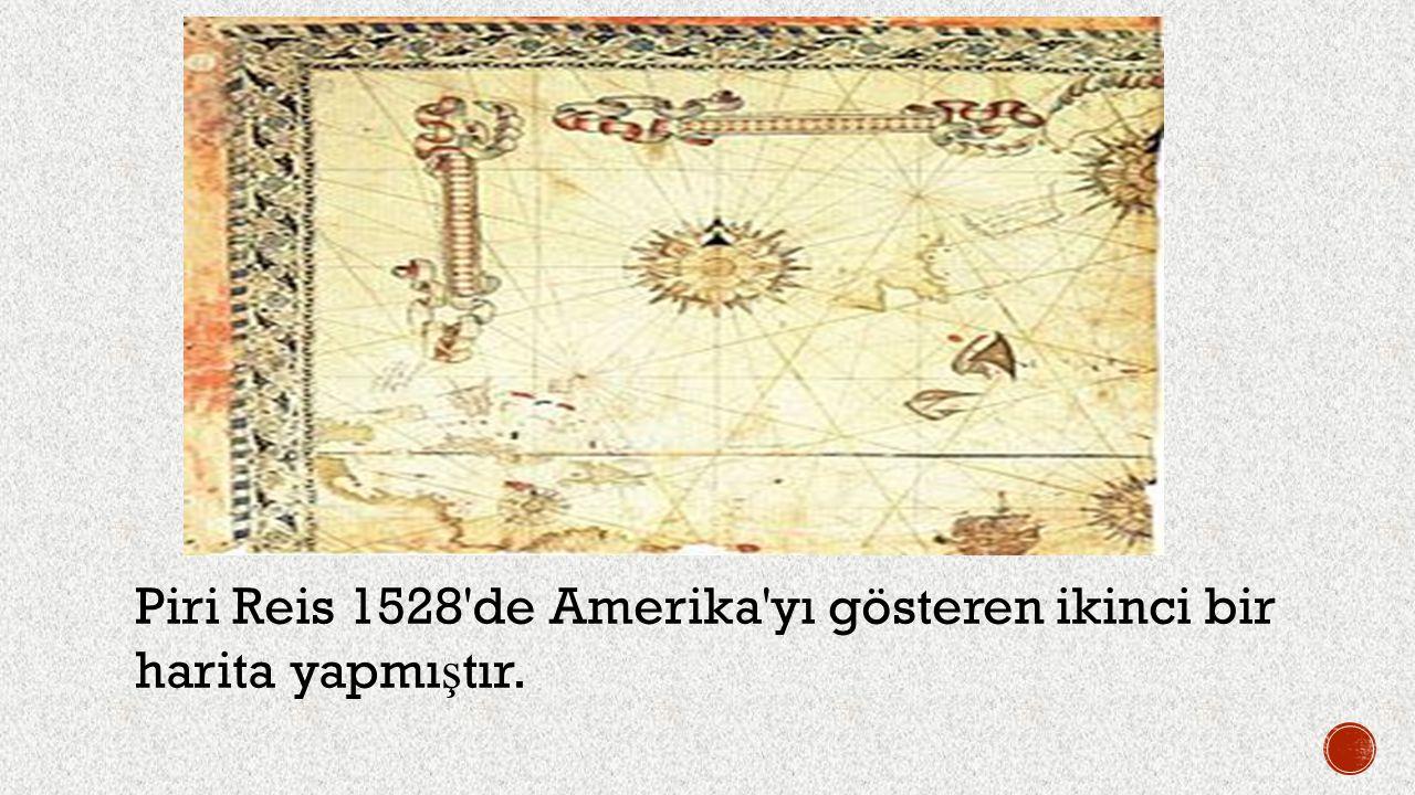 Piri Reis 1528 de Amerika yı gösteren ikinci bir harita yapmıştır.