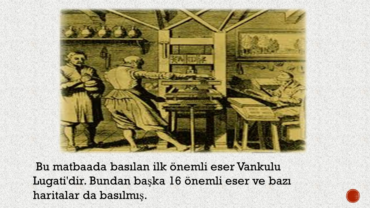Bu matbaada basılan ilk önemli eser Vankulu Lugati dir