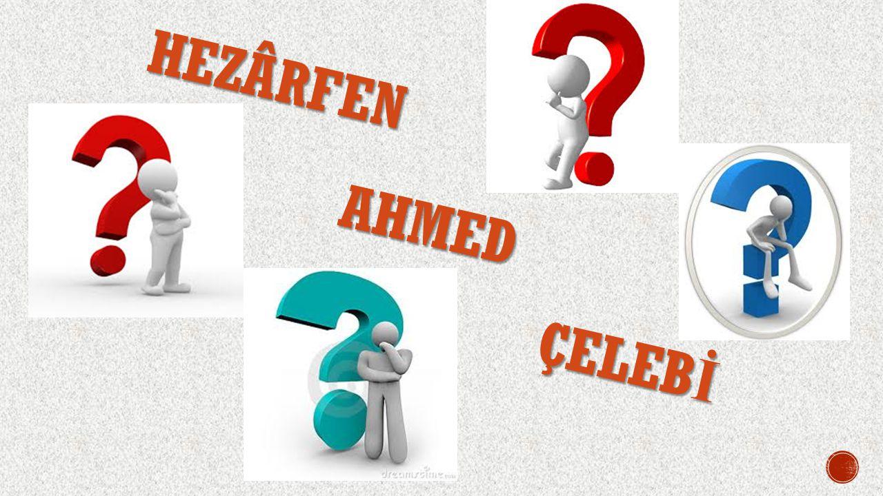 HEZÂRFEN AHMED ÇELEBİ