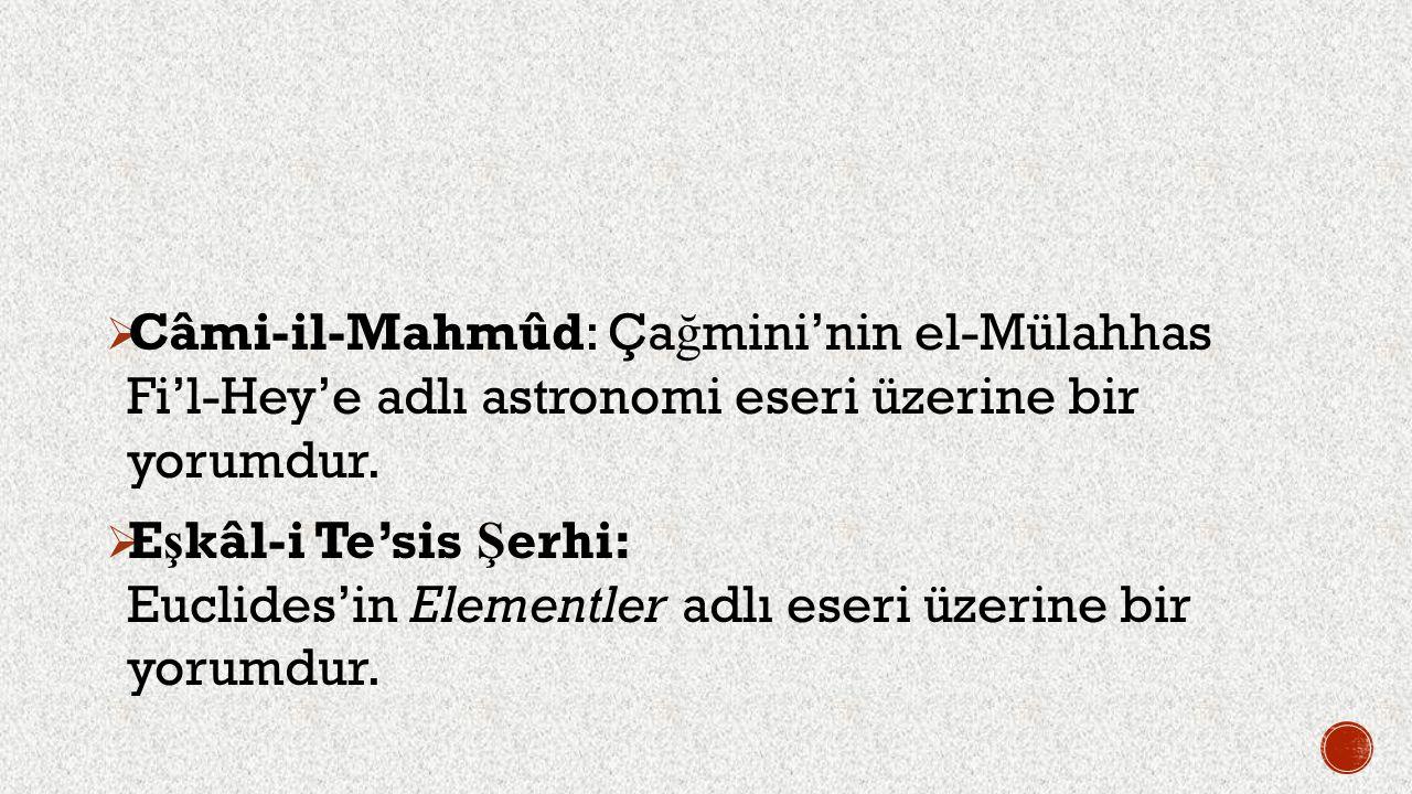 Câmi-il-Mahmûd: Çağmini'nin el-Mülahhas Fi'l-Hey'e adlı astronomi eseri üzerine bir yorumdur.