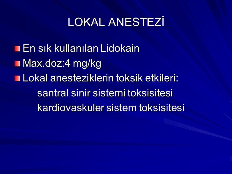 LOKAL ANESTEZİ En sık kullanılan Lidokain Max.doz:4 mg/kg
