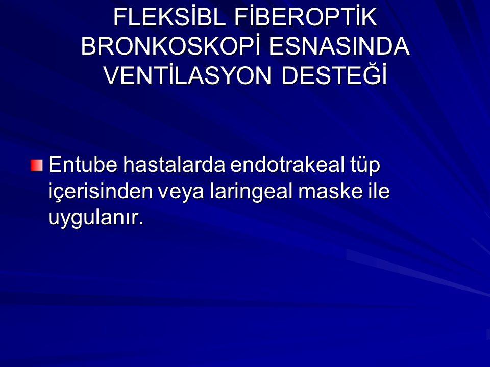 FLEKSİBL FİBEROPTİK BRONKOSKOPİ ESNASINDA VENTİLASYON DESTEĞİ