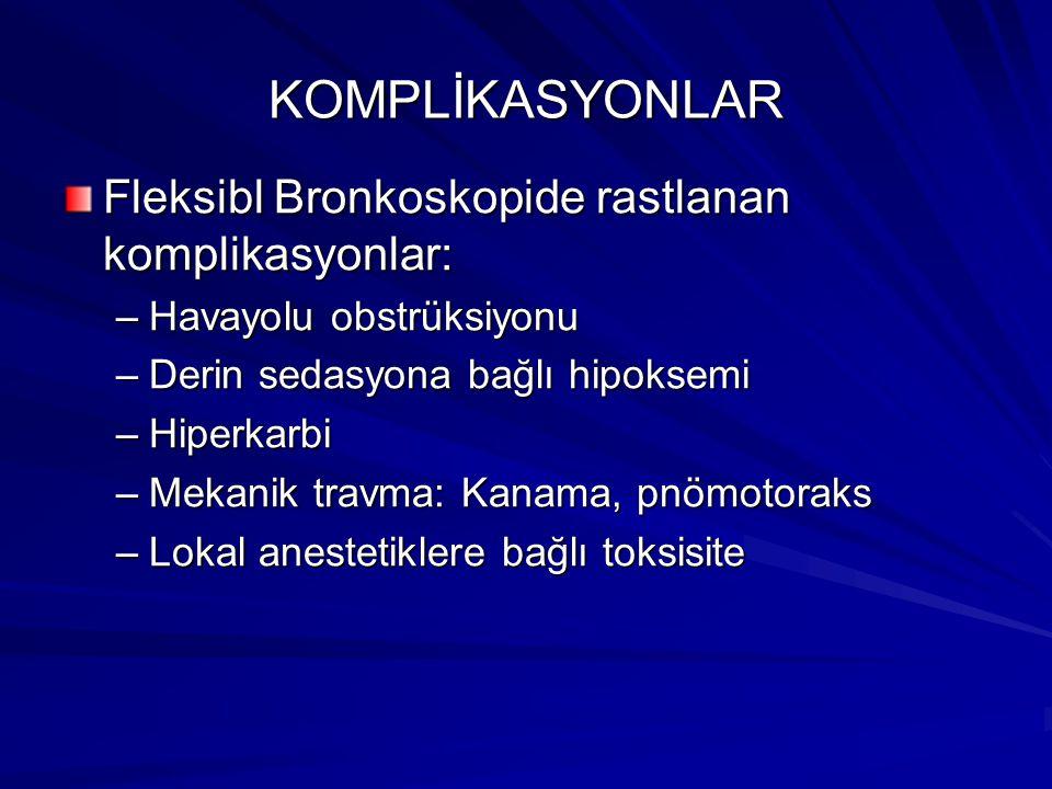 KOMPLİKASYONLAR Fleksibl Bronkoskopide rastlanan komplikasyonlar: