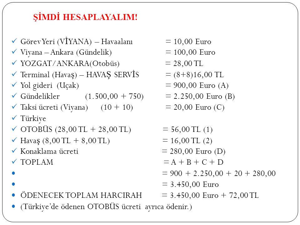 ŞİMDİ HESAPLAYALIM! Görev Yeri (VİYANA) – Havaalanı = 10,00 Euro. Viyana – Ankara (Gündelik) = 100,00 Euro.