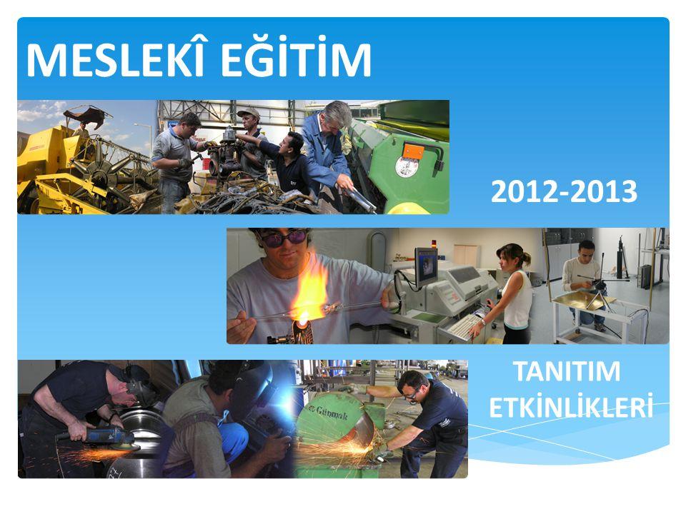 MESLEKÎ EĞİTİM 2012-2013 TANITIM ETKİNLİKLERİ